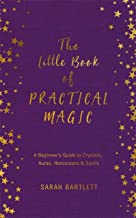 The Little Book of Practical Magic: A Beginner's Guide to Crystals, Auras, Horoscopes & Spells