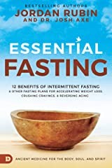 Essential Fasting: 12 Benefits of Intermittent Fasting and Other Fasting Plans for Accelerating Weight Loss, Crushing Cravings, and Reversing Aging Kindle Edition