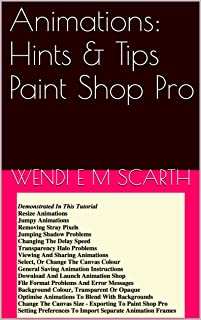 Animations: Hints & Tips Paint Shop Pro (Paint Shop Pro Made Easy by Wendi E M Scarth Book 48)