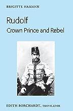 Rudolf. Crown Prince and Rebel: Translation of the New and Revised Edition, «Kronprinz Rudolf. Ein Leben» (Amalthea, 2005)