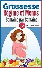Grossesse : Régime et Menus semaine par semaine : Pour femme enceinte (French Edition)