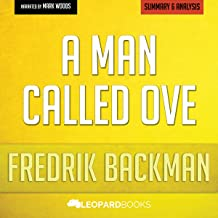 A Man Called Ove: A Novel by Fredrik Backman: Unofficial & Independent Summary & Analysis