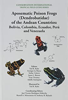 Aposematic Poison Frogs (Dendrobatidae) of the Andean Countries: Colombia, Bolivia, Ecuador, Peru and Venezuela (Conservation International Tropical Field Guides)