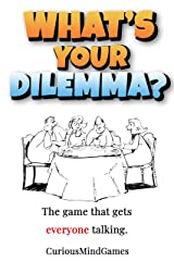 What's your dilemma?: The game that gets everyone talking. Kindle Edition