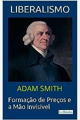LIBERALISMO - Adam Smith: Formação de Preços e a Mão invisível (Coleção Economia Política) eBook Kindle