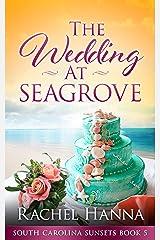The Wedding At Seagrove (South Carolina Sunsets Book 5) Kindle Edition