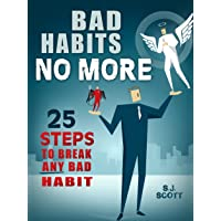 Bad Habits No More: 25 Steps to Break Any Bad Habit Kindle Edition for Free
