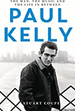 Paul Kelly: The man, the music and the life in between
