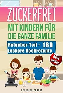 Zuckerfrei mit Kindern für die ganze Familie: Vitalität mit 160 leckeren Low-Carb Gerichten ohne weißen Zucker   Zuckersucht ade mit köstlichen Koch-Rezepten ... Mittag- und Abendessen (German Edition)