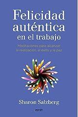 Felicidad auténtica en el trabajo: Meditaciones para alcanzar la realización, el éxito y la paz (Spanish Edition) Kindle Edition