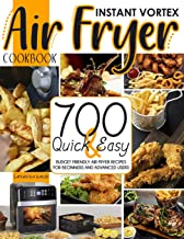 Instant Vortex Air Fryer Cookbook: 700 Quick & Easy Budget Friendly Air Fryer Air Fryer Recipes For Beginners And Advanced...