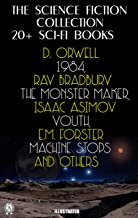 The Science Fiction Collection. 20+ Sci-Fi Books: Orwell 1984, Ray Bradbury The Monster Maker, Isaac Asimov Youth, E.M. Fo...