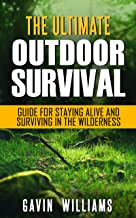 Outdoor Survival: The Ultimate Outdoor Survival Guide for Staying Alive and Surviving In The Wilderness (2nd Edition) (Pre...
