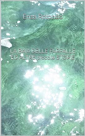 LA BAIA DELLE FARFALLE ED ALTRE piccole STORIE