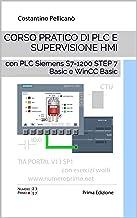 Corso pratico di PLC e supervisione HMI: con PLC Siemens S7-1200 STEP 7 Basic e WinCC Basic (Italian Edition)