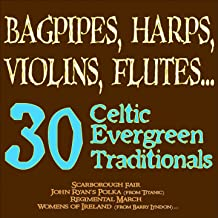 Bagpipes, Harps, Violins, Flutes... 30 Celtic Evergreen Traditionals (Scarborough Fair, John Ryan's Polka (from ''Titanic''), Regimental March, Women of Ireland (from ''Barry Lyndon'')...)