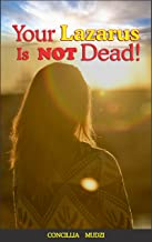 Your Lazarus is not dead!
