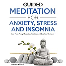 Guided Meditation for Anxiety, Stress and Insomnia: Inner Peace Through Relaxation, Mindfulness and Body Scan Meditation