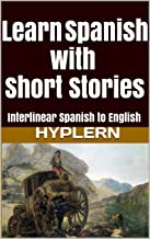 Learn Spanish with Short Stories: Interlinear Spanish to English (Learn Spanish with Interlinear Stories for Beginners and Advanced Readers Book 2)