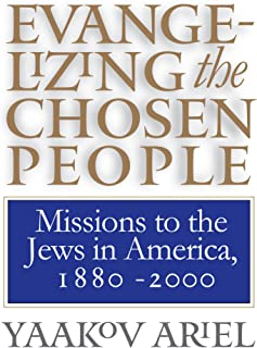 Evangelizing the Chosen People: Missions to the Jews in America, 1880 - 2000 (H. Eugene and Lillian Youngs Lehman Series)