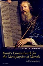 Kant's Groundwork for the Metaphysics of Morals: A Commentary