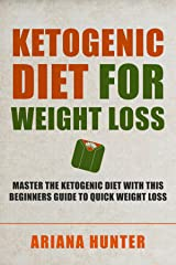Ketogenic Diet For Weight Loss: Master The Ketogenic Diet With This Beginners Guide To Quick Weight Loss. Including 30 Mouth Watering Recipes (Ketogenic ... Beginners, Meal Plan, Ketogenic Cookbook) Kindle Edition