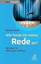 Wie fange ich meine Rede an?: 100 Ideen für 1000 eigene Anfänge (Beck kompakt) (German Edition)