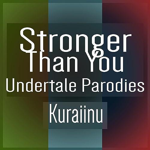 Stronger Than You (Undertale Parodies) by Kuraiinu on Amazon