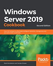 Windows Server 2019 Cookbook: Over 100 recipes to effectively configure networks, manage security, and administer workload...