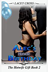 Alec's Hotwife Birthday (The Hotwife Gift Book 2) Kindle Edition