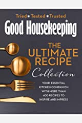 The Good Housekeeping Ultimate Collection: Your Essential Kitchen Companion with More Than 400 Recipes to Inspire and Impress Kindle Edition