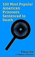 Focus On: 100 Most Popular American Prisoners Sentenced to Death: Charles Manson, Dzhokhar Tsarnaev, Dylann Roof, Jack Ruby, Richard Ramirez, West Memphis ... Rodney Alcala, Henry Lee Lucas, etc.