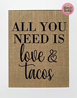 8x10 UNFRAMED All You Need Is Love & Tacos/Burlap Print Sign/Rustic Country Shabby Chic Vintage Party Decor Sign Tacos Hispanic Mexican Food Sign Love Tacos
