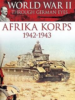 World War II Through German Eyes: Afrika Korps 1942-1943