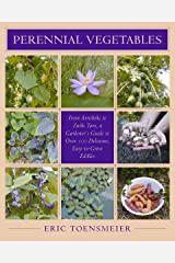 Perennial Vegetables: From Artichokes to Zuiki Taro, A Gardener's Guide to Over 100 Delicious and Easy to Grow Edibles Kindle Edition