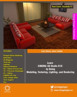 Learn CINEMA 4D Studio R18 by Doing: Modeling, Texturing, Lighting, and Rendering: Less theory, more results (English Edit...
