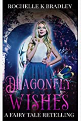 Dragonfly Wishes: A Fairy Tale Retelling Kindle Edition