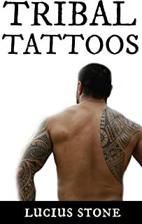 Tribal Tattoos: The Art of The Tribal Tattoo: History,Symbolism and Meaning (Tattoo Designs Book 1)