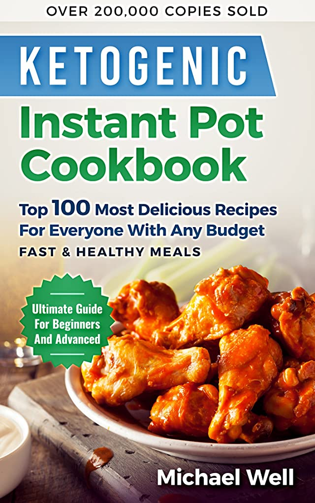 Ketogenic Instant Pot Cookbook: Top 100 Most Delicious Recipes For Averyone With Any Budget, Fast & Healthy Meals ,Ultimate Guide For Beginners And Advanced, Over 200,000 Copies Sold (English Edition)