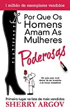 Por Que Os Homens Amam As Mulheres Poderosas: Um Guia Para Você Deixar de Ser Boazinha e Se Tornar Irresistivel / Why Men Love Bitches - Portuguese Edition