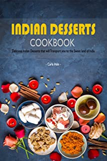Indian Desserts Cookbook: Delicious Indian Desserts that will Transport you to the Sweet land of India