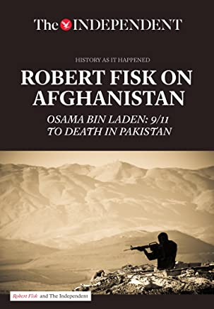 Robert Fisk on Afghanistan: Osama bin Laden: 9/11 to Death in Pakistan (English Edition)