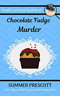 Chocolate Fudge Murder (Frosted Love Cozy Mysteries Book 20)