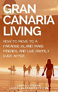 Gran Canaria Living: How to move to a paradise island, make friends and live happily ever after