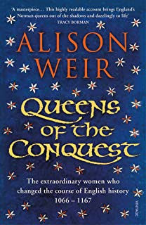 Queens of the Conquest: The extraordinary women who changed the course of English history 1066 - 1167 (England's Medieval Queens)