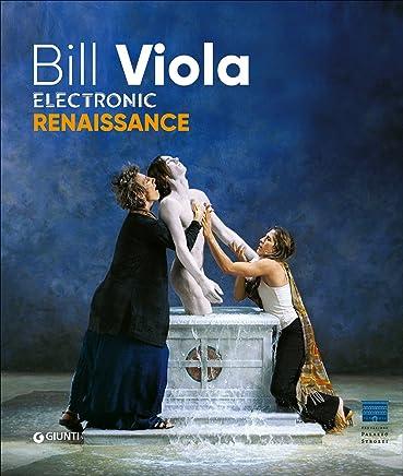 Bill Viola. Electronic Renaissance [Lingua inglese]