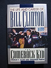 THE COMEBACK KID: The Life and Career of Bill Clinton