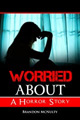 Worried About: A Horror Story Kindle Edition