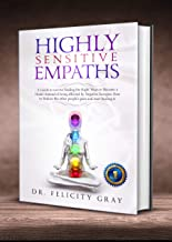 Highly Sensitive Empaths: A Guide to Survive Finding the Right Ways to Become a Healer Instead of Being Affected by Negative Energies. How to Reduce the ... Pain and Start Healing It (English Edition)