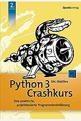 Python 3 Crashkurs: Eine praktische, projektbasierte Programmiereinführung (German Edition) Format Kindle